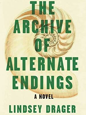 The Archive of Alternate Endings – Lindsey Drager